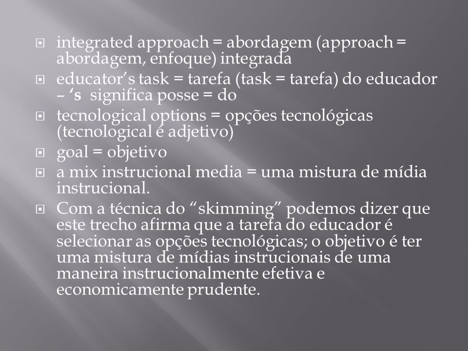 integrated approach = abordagem (approach = abordagem, enfoque) integrada