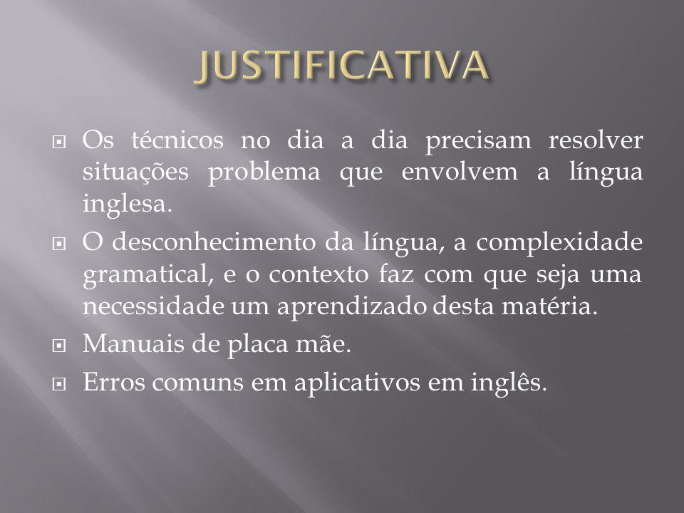 JUSTIFICATIVA Os técnicos no dia a dia precisam resolver situações problema que envolvem a língua inglesa.