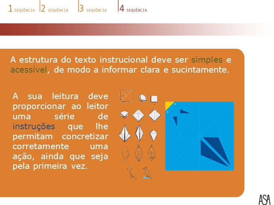 A estrutura do texto instrucional deve ser simples e acessível, de modo a informar clara e sucintamente.