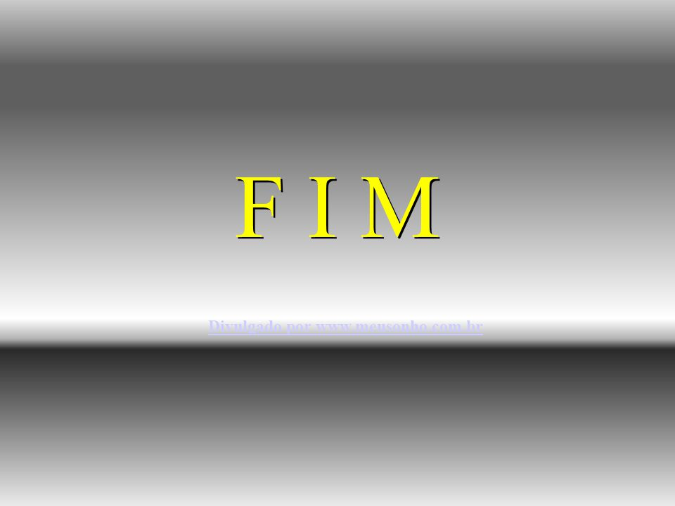 F I M Divulgado por www.meusonho.com.br