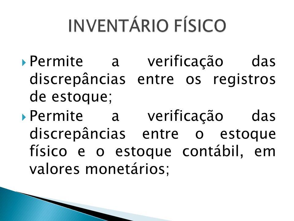 INVENTÁRIO FÍSICO Permite a verificação das discrepâncias entre os registros de estoque;