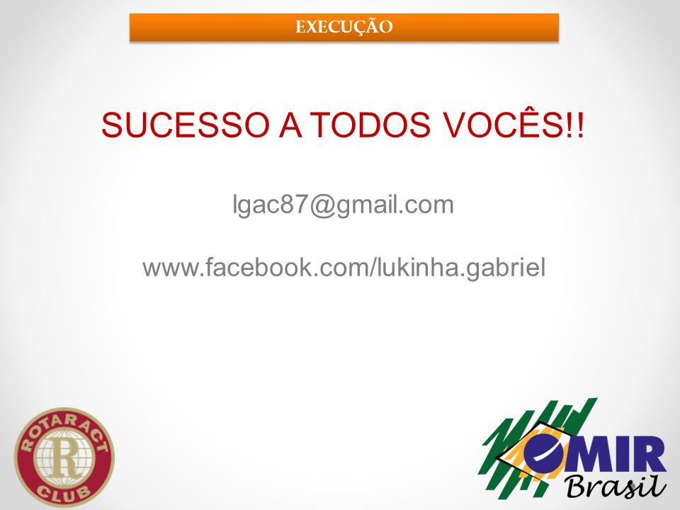 SUCESSO A TODOS VOCÊS!! lgac87@gmail.com