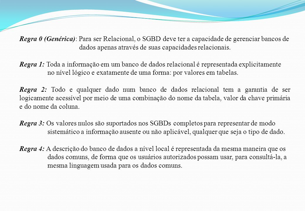 Regra 0 (Genérica): Para ser Relacional, o SGBD deve ter a capacidade de gerenciar bancos de