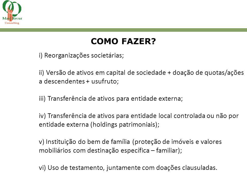 COMO FAZER i) Reorganizações societárias; ii) Versão de ativos em capital de sociedade + doação de quotas/ações a descendentes + usufruto;