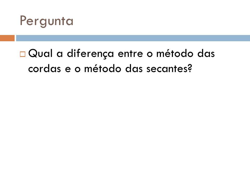 Pergunta Qual a diferença entre o método das cordas e o método das secantes