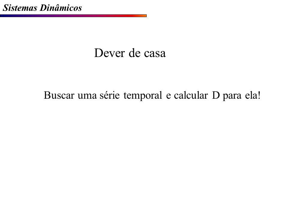 Dever de casa Buscar uma série temporal e calcular D para ela!