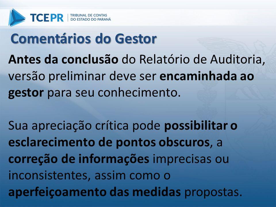 Comentários do Gestor Antes da conclusão do Relatório de Auditoria, versão preliminar deve ser encaminhada ao gestor para seu conhecimento.