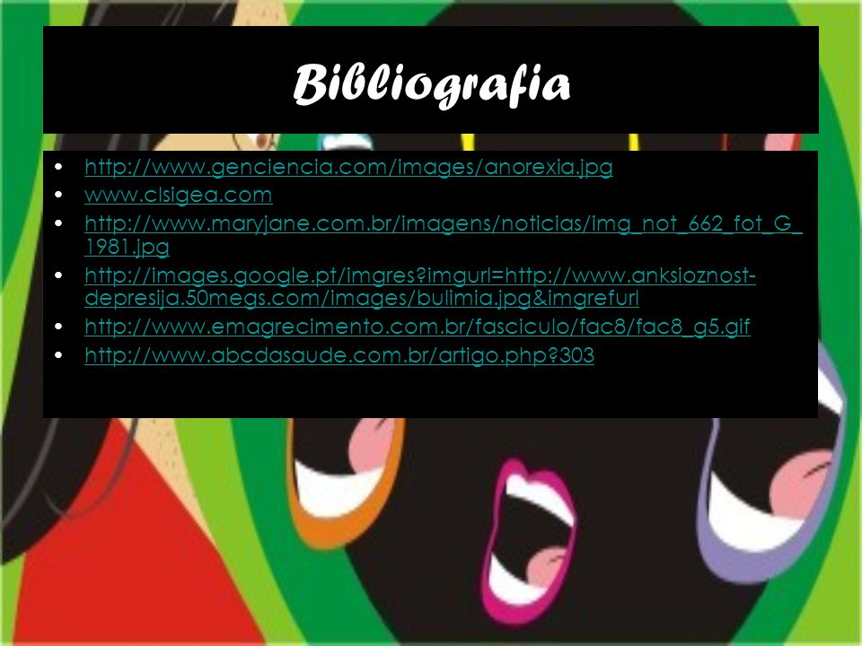 Bibliografia http://www.genciencia.com/images/anorexia.jpg