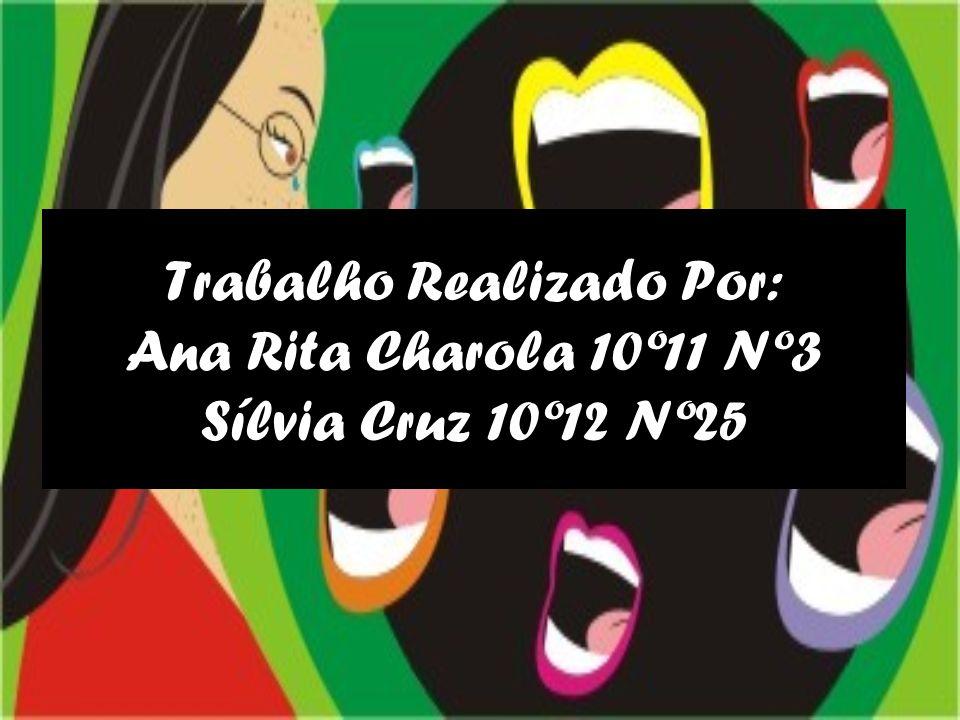 Trabalho Realizado Por: Ana Rita Charola 10º11 Nº3 Sílvia Cruz 10º12 Nº25