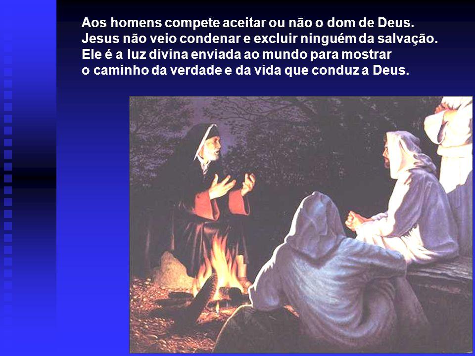 Aos homens compete aceitar ou não o dom de Deus.