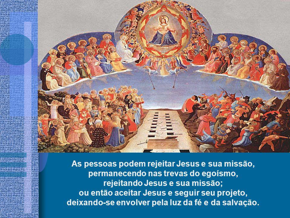 As pessoas podem rejeitar Jesus e sua missão,