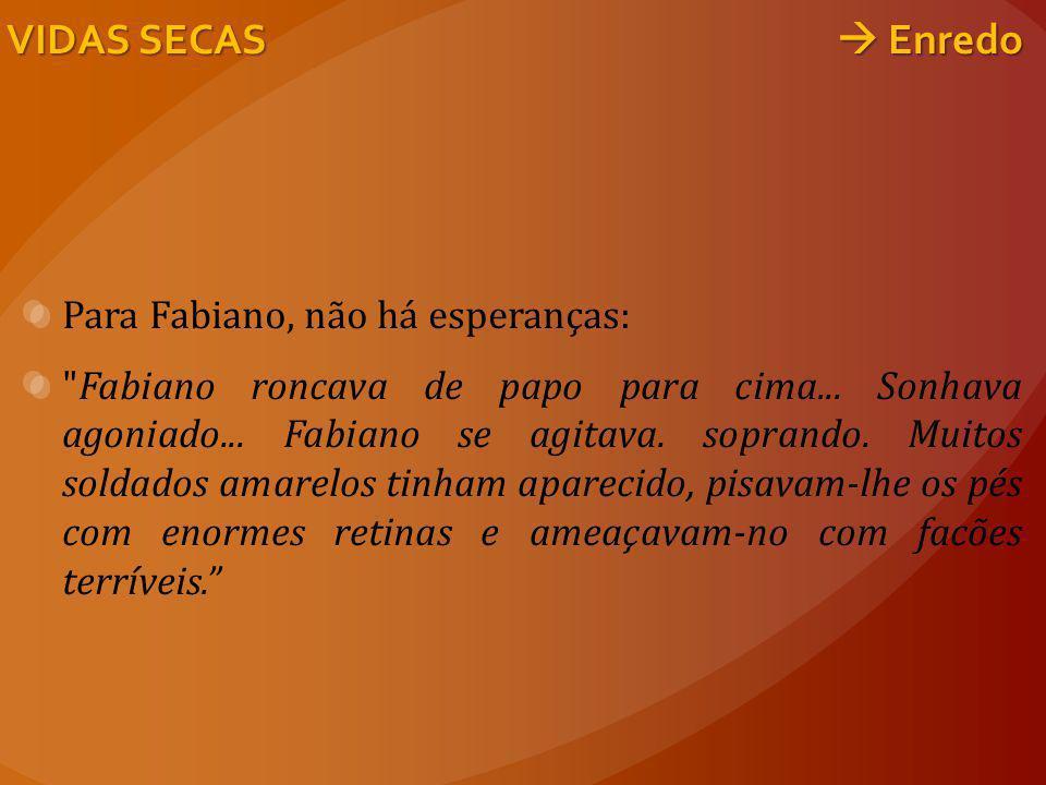 VIDAS SECAS  Enredo Para Fabiano, não há esperanças:
