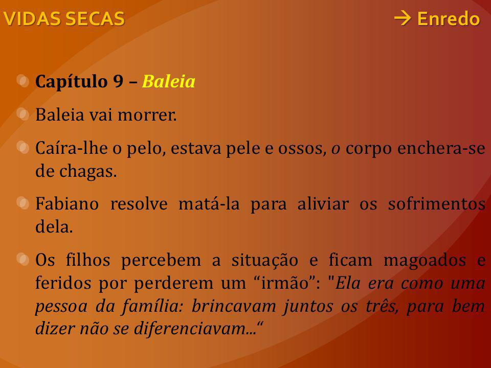 VIDAS SECAS  Enredo Capítulo 9 – Baleia Baleia vai morrer.