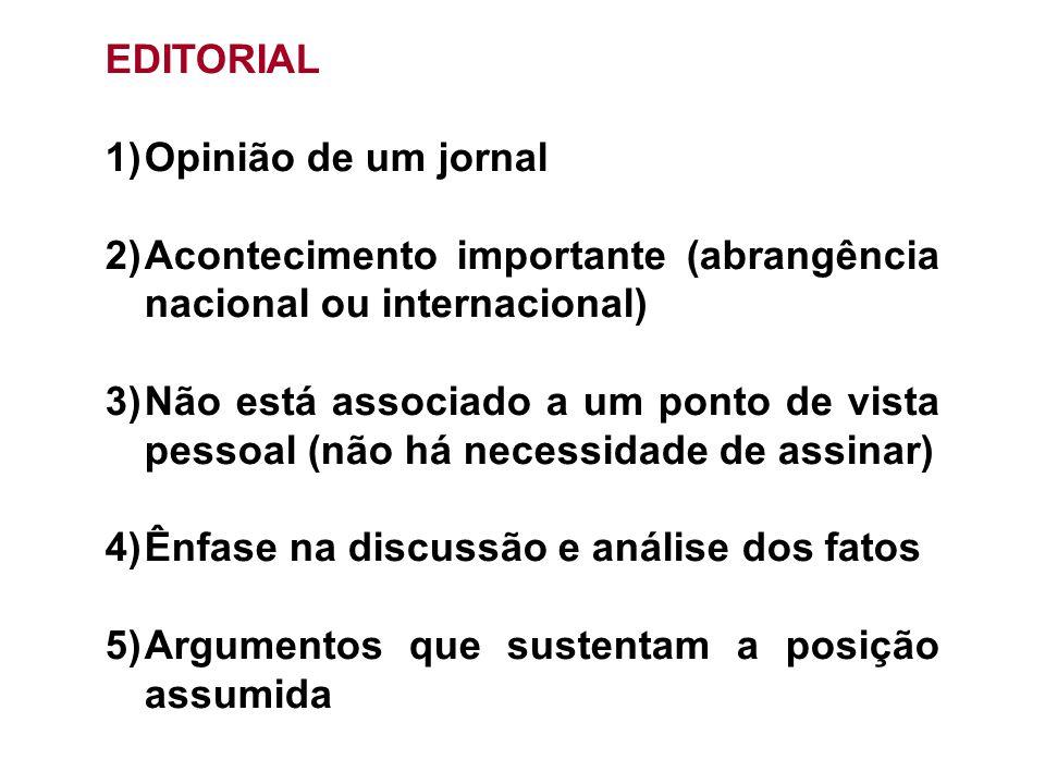 EDITORIAL Opinião de um jornal. Acontecimento importante (abrangência nacional ou internacional)