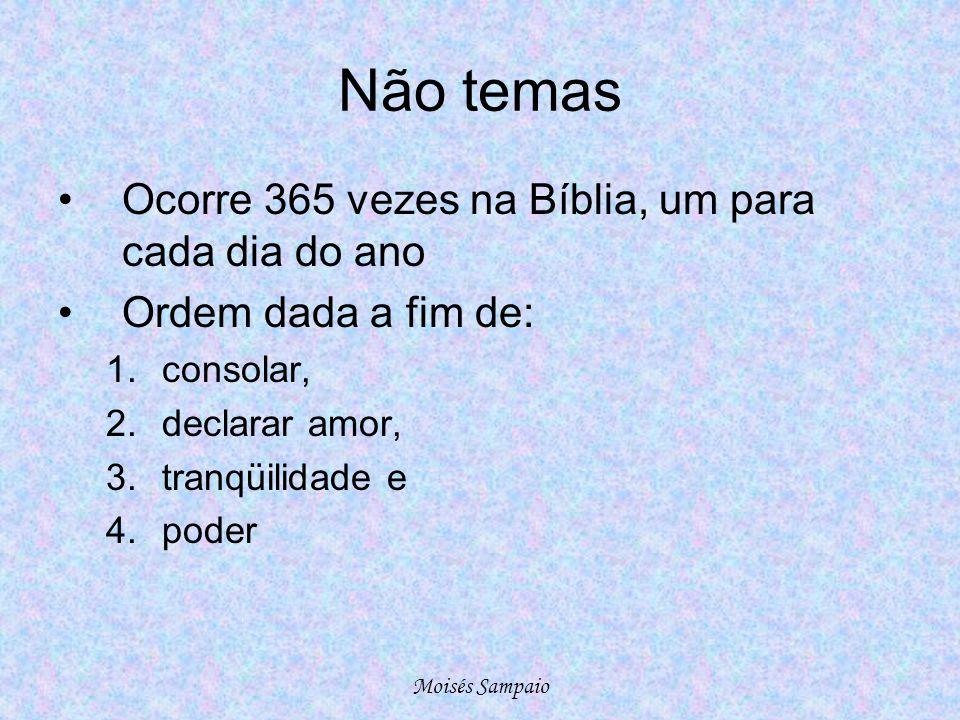Não temas Ocorre 365 vezes na Bíblia, um para cada dia do ano
