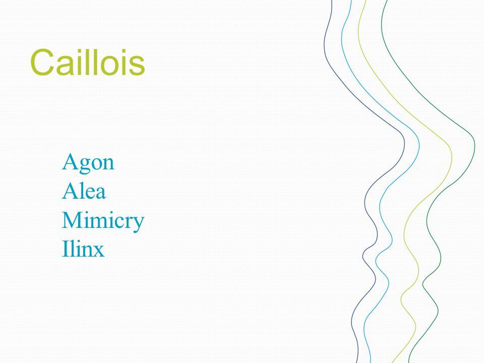 Caillois Agon Alea Mimicry Ilinx