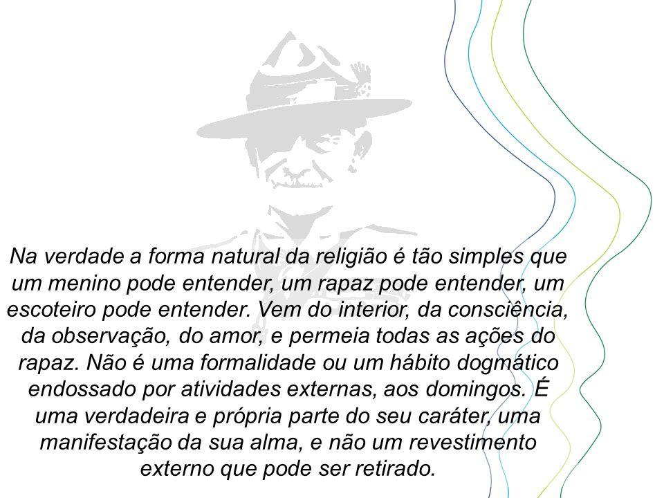 Na verdade a forma natural da religião é tão simples que um menino pode entender, um rapaz pode entender, um escoteiro pode entender.