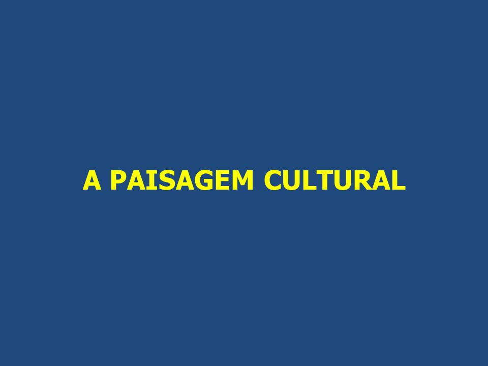 A PAISAGEM CULTURAL