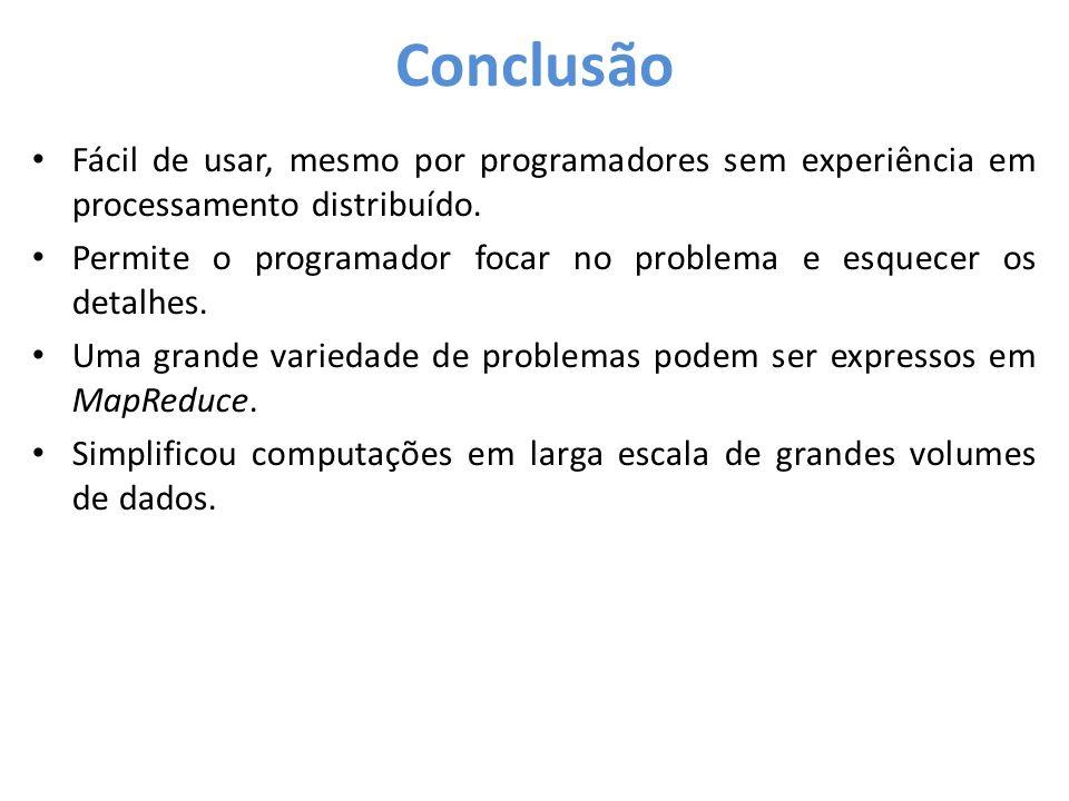 Conclusão Fácil de usar, mesmo por programadores sem experiência em processamento distribuído.