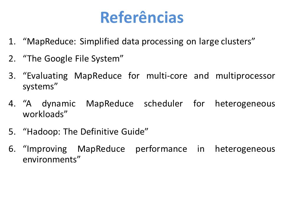 Referências MapReduce: Simplified data processing on large clusters