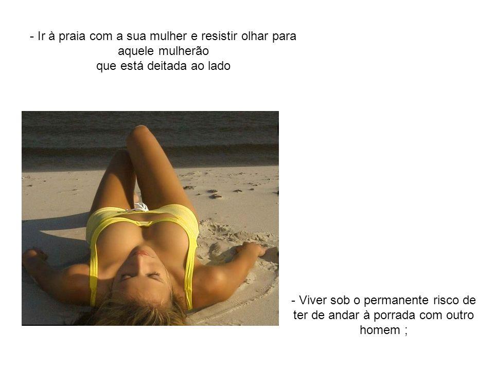 - Ir à praia com a sua mulher e resistir olhar para aquele mulherão que está deitada ao lado