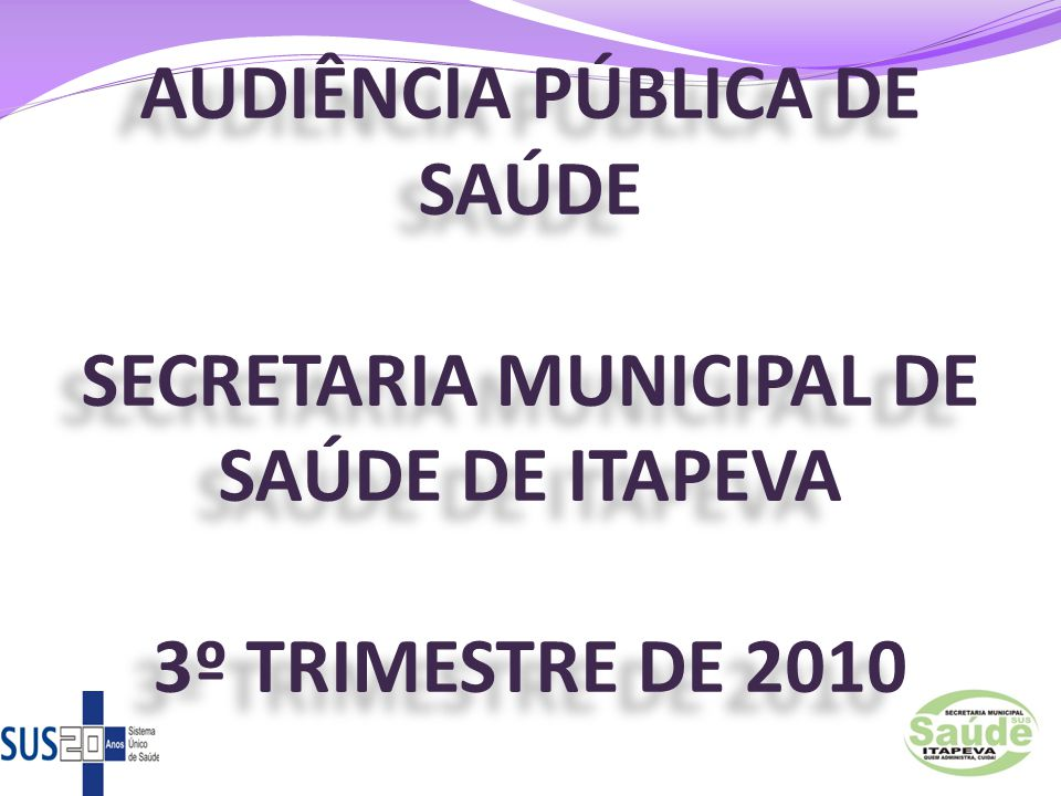 AUDIÊNCIA PÚBLICA DE SAÚDE SECRETARIA MUNICIPAL DE SAÚDE DE ITAPEVA 3º TRIMESTRE DE 2010