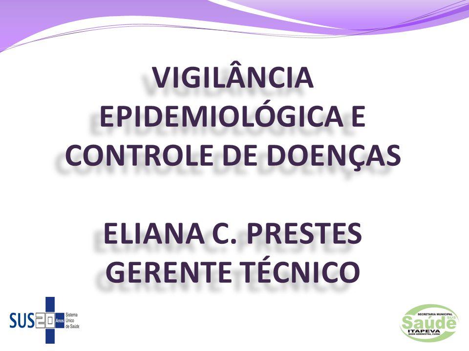 VIGILÂNCIA EPIDEMIOLÓGICA E CONTROLE DE DOENÇAS ELIANA C