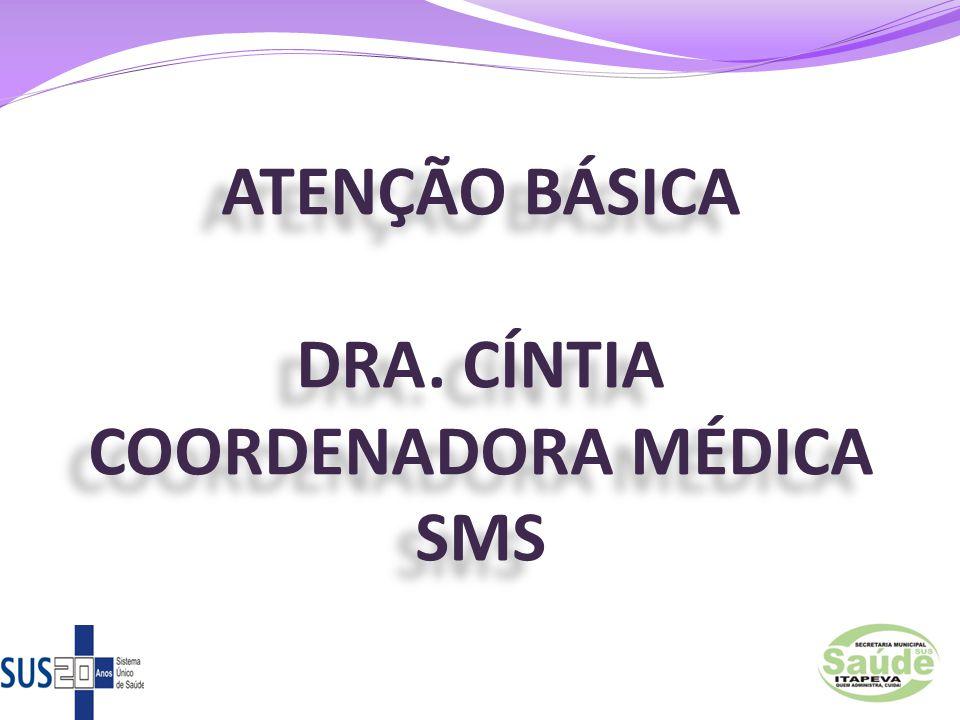 ATENÇÃO BÁSICA DRA. CÍNTIA COORDENADORA MÉDICA SMS