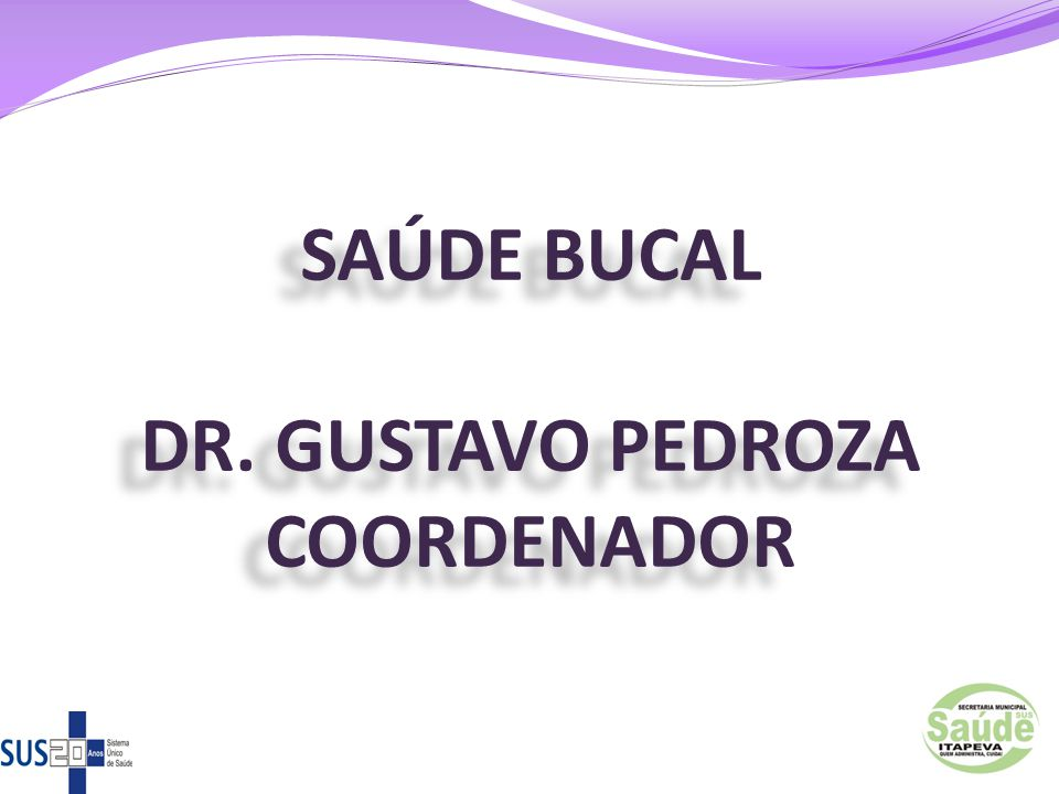 SAÚDE BUCAL DR. GUSTAVO PEDROZA COORDENADOR