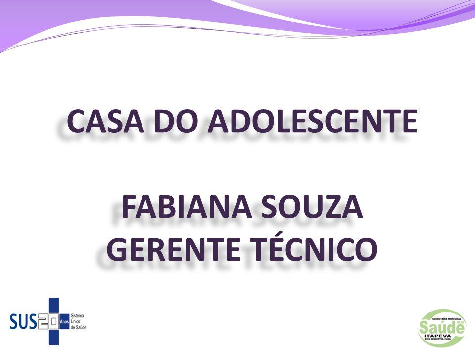 CASA DO ADOLESCENTE FABIANA SOUZA GERENTE TÉCNICO