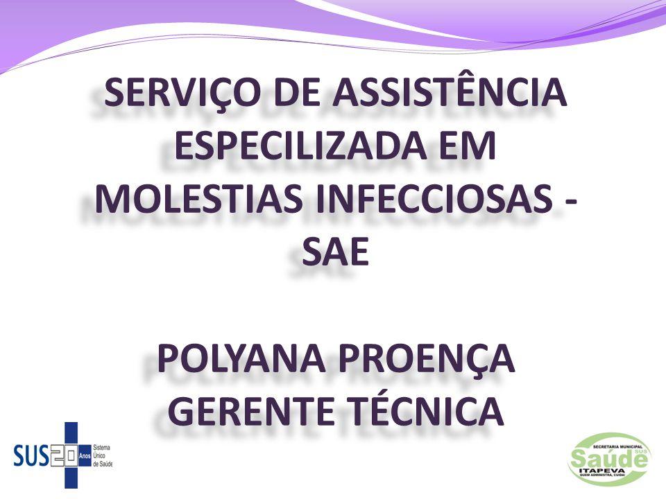 SERVIÇO DE ASSISTÊNCIA ESPECILIZADA EM MOLESTIAS INFECCIOSAS - SAE POLYANA PROENÇA GERENTE TÉCNICA