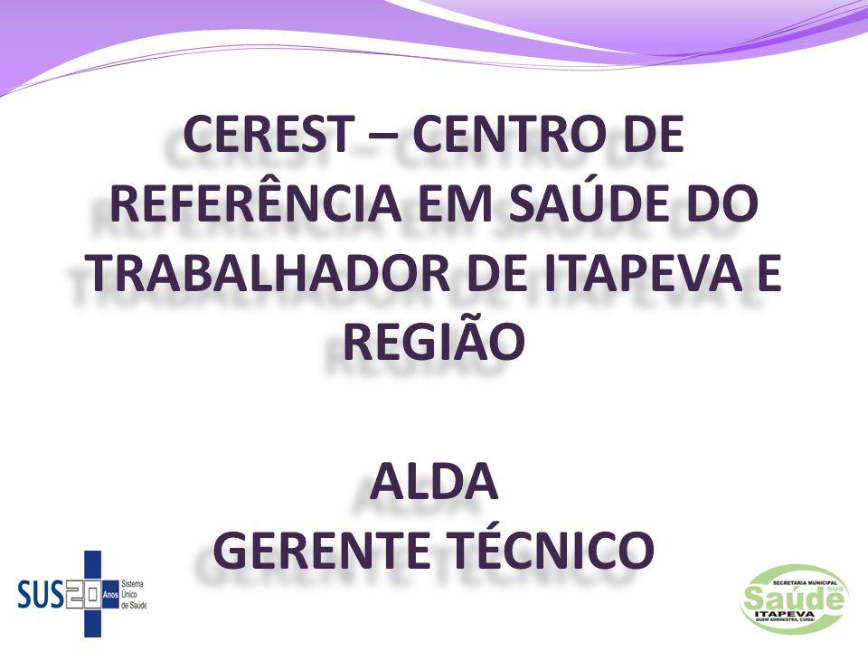 CEREST – CENTRO DE REFERÊNCIA EM SAÚDE DO TRABALHADOR DE ITAPEVA E REGIÃO ALDA GERENTE TÉCNICO
