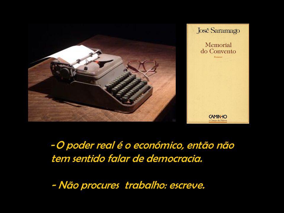 O poder real é o económico, então não tem sentido falar de democracia.