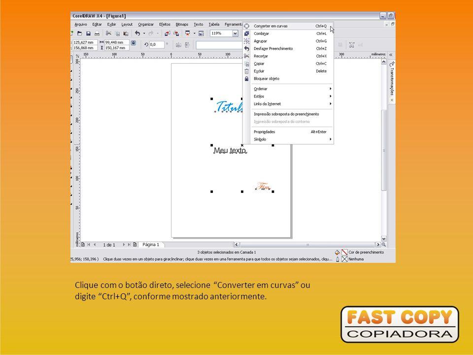 Clique com o botão direto, selecione Converter em curvas ou digite Ctrl+Q , conforme mostrado anteriormente.