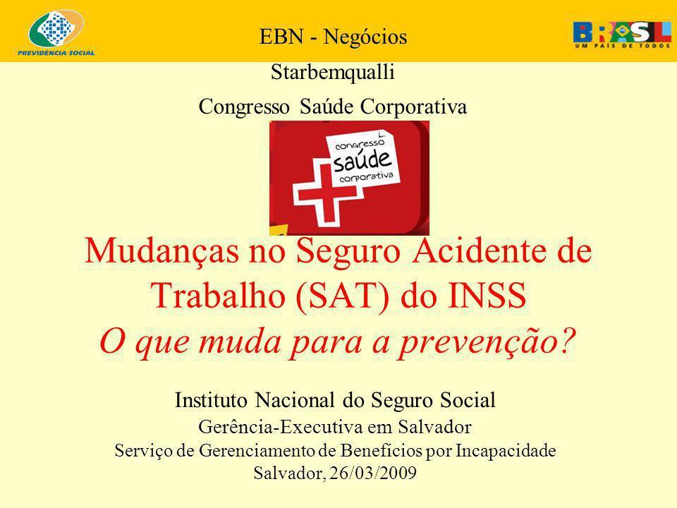 EBN - Negócios Starbemqualli. Congresso Saúde Corporativa. Mudanças no Seguro Acidente de Trabalho (SAT) do INSS O que muda para a prevenção