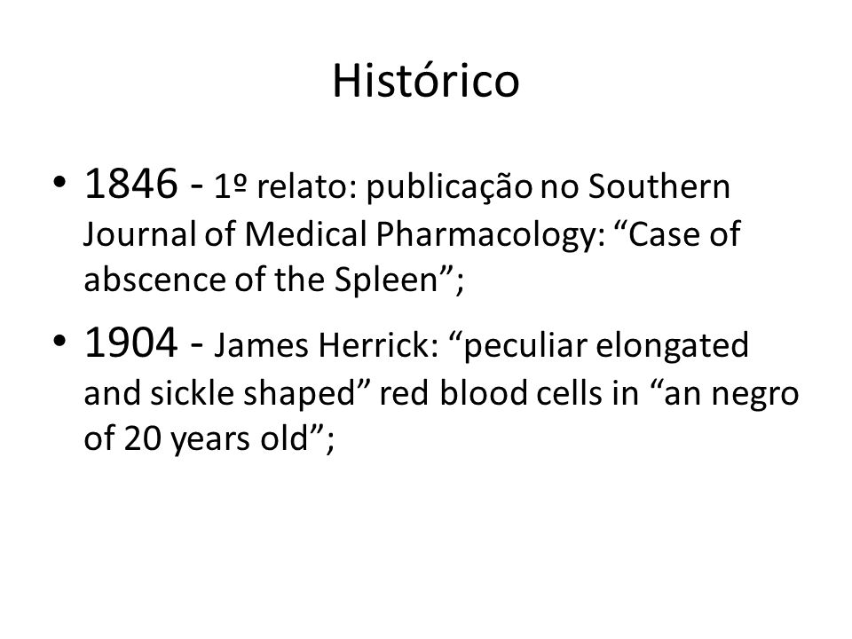 Histórico 1846 - 1º relato: publicação no Southern Journal of Medical Pharmacology: Case of abscence of the Spleen ;