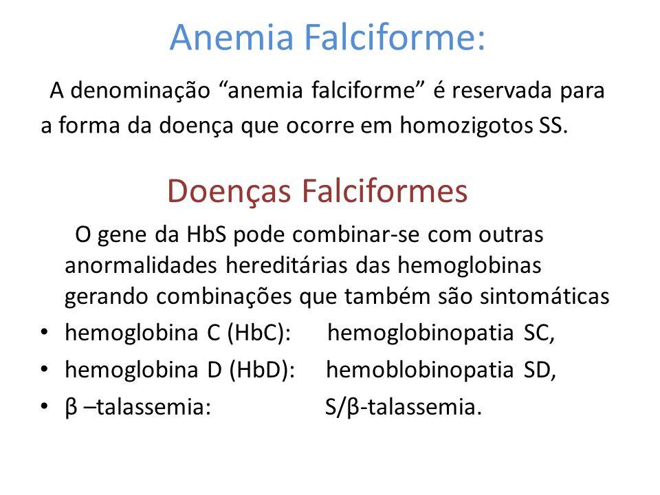 Anemia Falciforme: A denominação anemia falciforme é reservada para a forma da doença que ocorre em homozigotos SS.