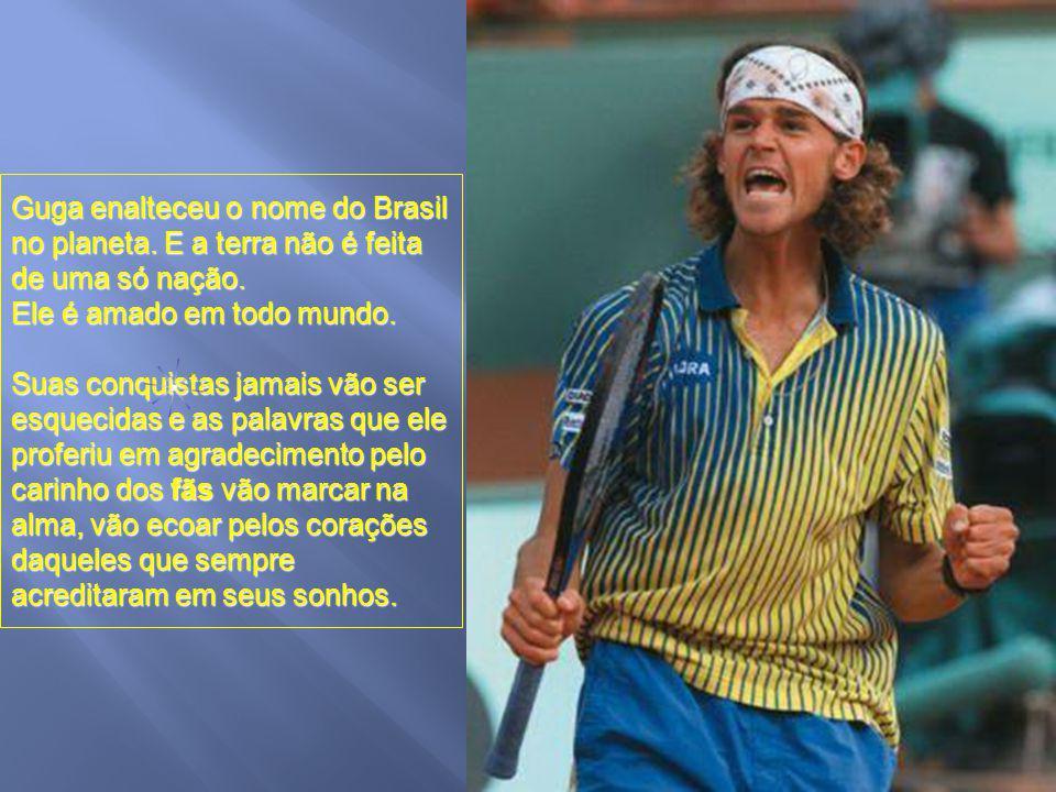 Guga enalteceu o nome do Brasil no planeta
