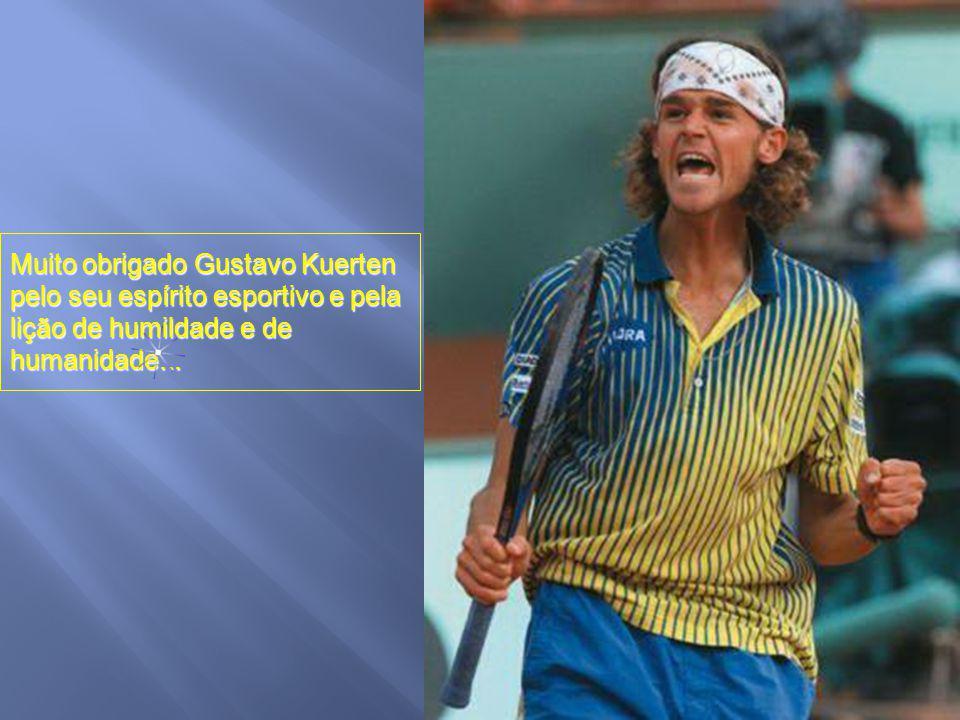 Muito obrigado Gustavo Kuerten pelo seu espírito esportivo e pela lição de humildade e de humanidade...