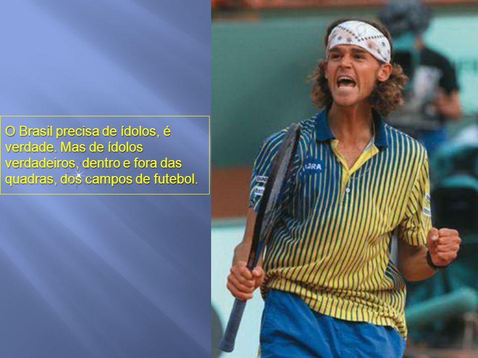 O Brasil precisa de ídolos, é verdade