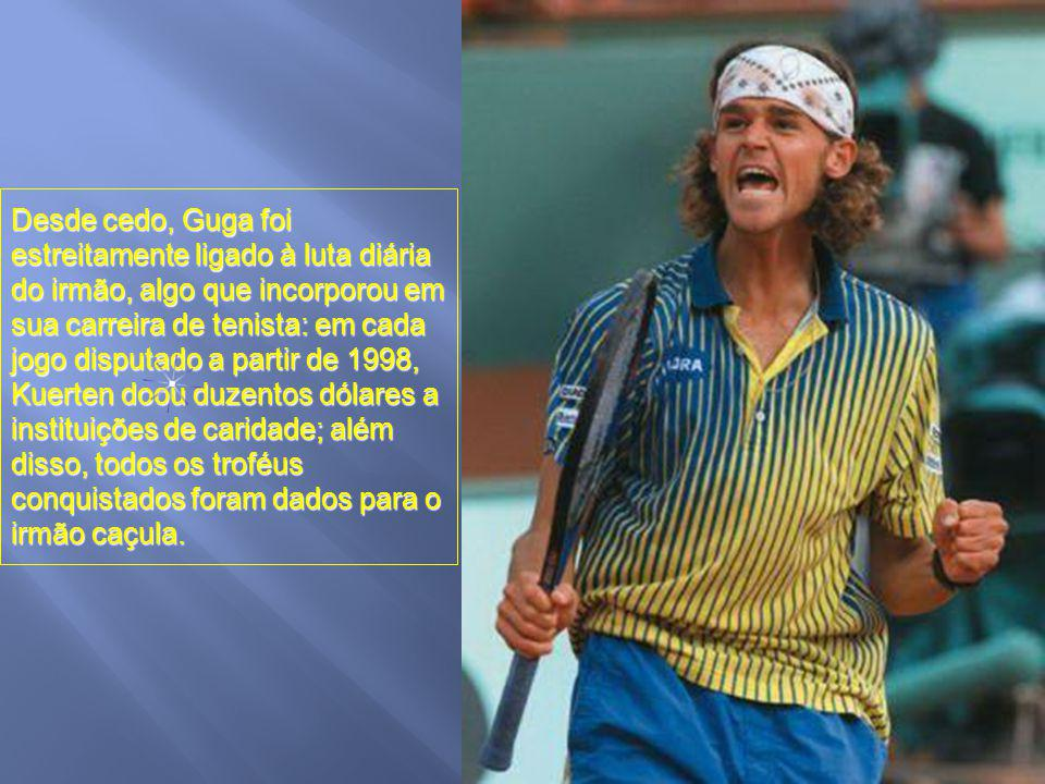 Desde cedo, Guga foi estreitamente ligado à luta diária do irmão, algo que incorporou em sua carreira de tenista: em cada jogo disputado a partir de 1998, Kuerten doou duzentos dólares a instituições de caridade; além disso, todos os troféus conquistados foram dados para o irmão caçula.
