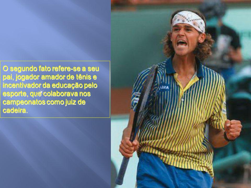 O segundo fato refere-se a seu pai, jogador amador de tênis e incentivador da educação pelo esporte, que colaborava nos campeonatos como juiz de cadeira.