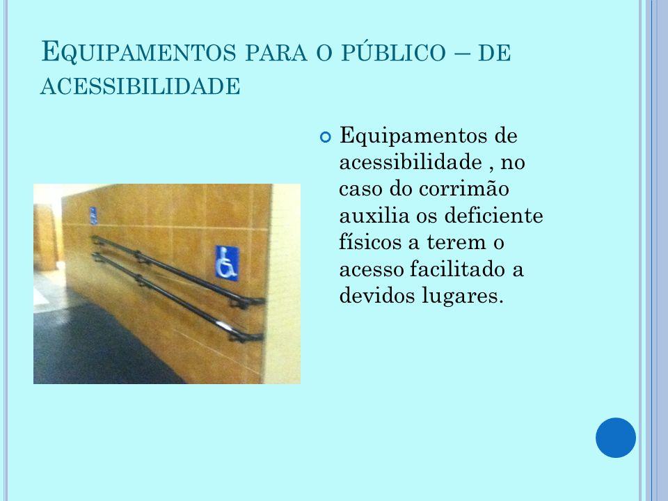 Equipamentos para o público – de acessibilidade
