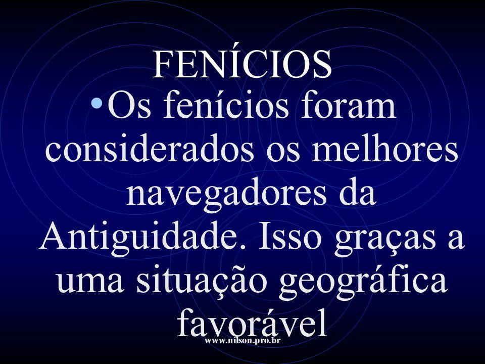 FENÍCIOS Os fenícios foram considerados os melhores navegadores da Antiguidade. Isso graças a uma situação geográfica favorável.