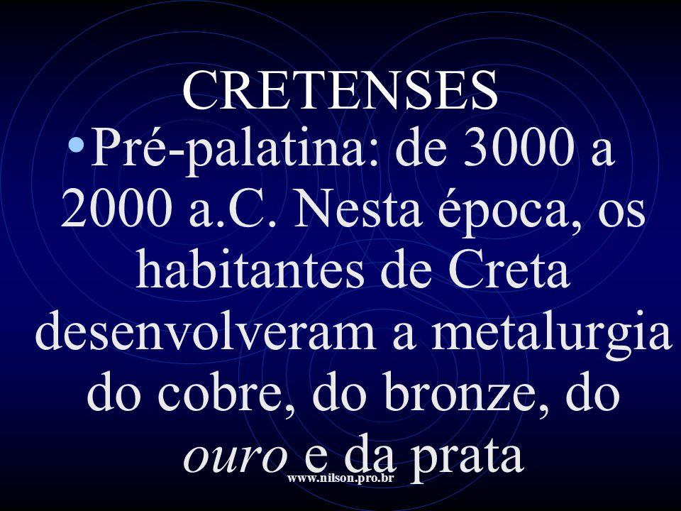 CRETENSES Pré-palatina: de 3000 a 2000 a.C. Nesta época, os habitantes de Creta desenvolveram a metalurgia do cobre, do bronze, do ouro e da prata.