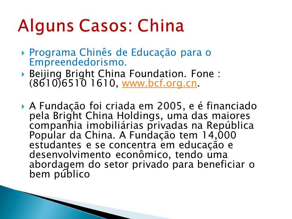 Alguns Casos: China Programa Chinês de Educação para o Empreendedorismo. Beijing Bright China Foundation. Fone: (8610)6510 1610, www.bcf.org.cn.