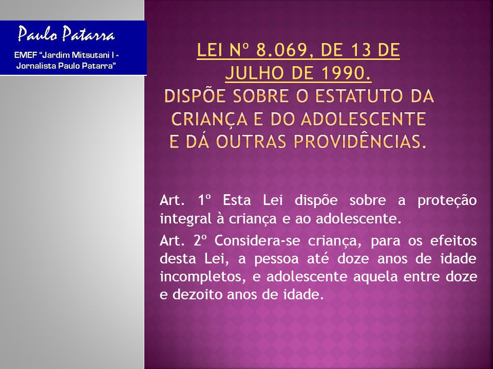 LEI Nº 8.069, DE 13 DE JULHO DE 1990. Dispõe sobre o Estatuto da Criança e do Adolescente e dá outras providências.