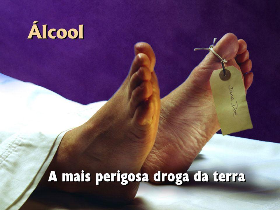 Álcool A mais perigosa droga da terra
