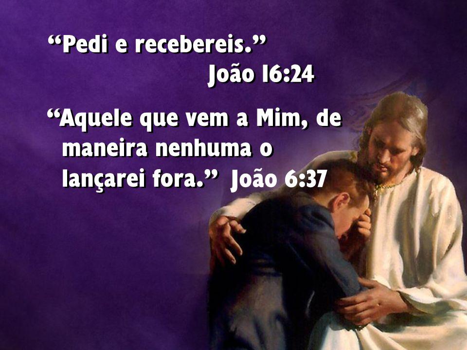 Pedi e recebereis. João 16:24.