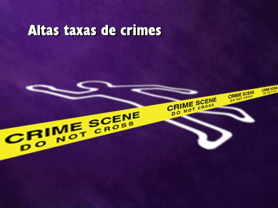 Altas taxas de crimes